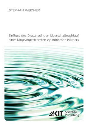Einfluss des Dralls auf den Überschallnachlauf eines längsangeströmten zylindrischen Körpers von Weidner,  Stephan