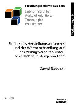 Einfluss des Herstellungsverfahrens und der Wärmebehandlung auf das Verzugsverhalten unterschiedlicher Bauteilgeometrien von Nadolski,  Dawid