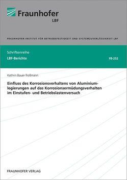 Einfluss des Korrosionsverhaltens von Aluminiumlegierungen auf das Korrosionsermüdungsverhalten im Einstufen- und Betriebslastenversuch. von Bauer-Troßmann,  Kathrin