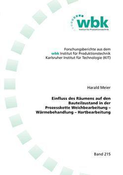 Einfluss des Räumens auf den Bauteilzustand in der Prozesskette Weichbearbeitung – Wärmebehandlung – Hartbearbeitung von Meier,  Harald