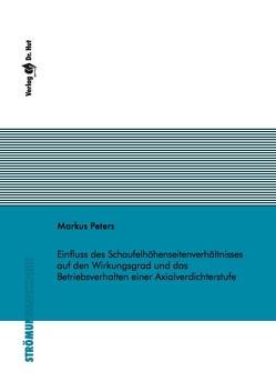 Einfluss des Schaufelhöhenseitenverhältnisses auf den Wirkungsgrad und das Betriebsverhalten einer Axialverdichterstufe von Peters,  Markus