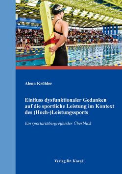Einfluss dysfunktionaler Gedanken auf die sportliche Leistung im Kontext des (Hoch-)Leistungssports von Kröhler,  Alena