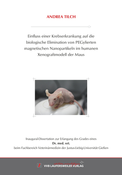 Einfluss einer Krebserkrankung auf die biologische Elimination von PEGylierten magnetischen Nanopartikeln im humanen Xenograftmodell der Maus von Andrea,  Tilch