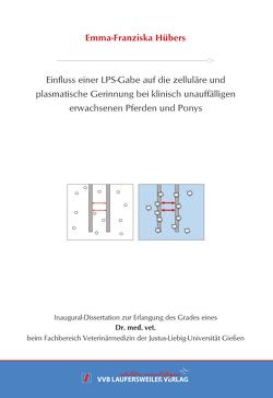 Einfluss einer LPS-Gabe auf die zelluläre und plasmatische Gerinnung bei klinisch unauffälligen erwachsenen Pferden und Ponys von Hübers,  Emma