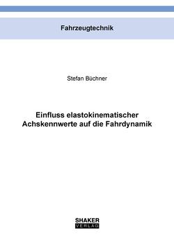 Einfluss elastokinematischer Achskennwerte auf die Fahrdynamik von Büchner,  Stefan