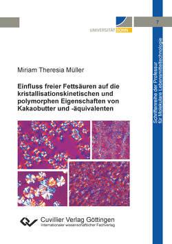 Einfluss freier Fettsäuren auf die kristallisationskinetischen und polymorphen Eigenschaften von Kakaobutter und – äquivalenten von Müller,  Miriam Theresia