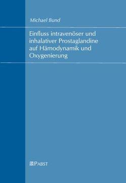 Einfluss intravenöser und inhalativer Prostaglandine auf Hämodynamik und Oxygenierung von Bund,  Michael