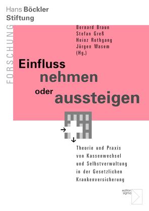 Einfluss nehmen oder aussteigen von Braun,  Bernard J. M., Greß,  Stefan, Rothgang,  Heinz, Wasem,  Jürgen