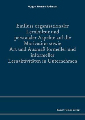 Einfluss organisationaler Lernkultur und personaler Aspekte auf die Motivation sowie Art und Ausmaß formeller und informeller Lernaktivitäten in Unternehmen von Fromme-Ruthmann,  Margret