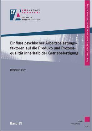 Einfluss psychischer Arbeitsbelastungsfaktoren auf die Produkt- und Prozessqualität innerhalb der Getriebefertigung von Dörr,  Benjamin