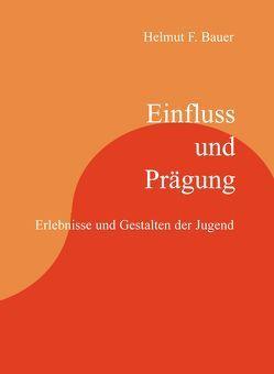 Einfluss und Prägung von Bauer,  Helmut F