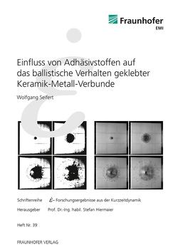 Einfluss von Adhäsivstoffen auf das ballistische Verhalten geklebter Keramik-Metall-Verbunde. von Hiermaier,  Stefan, Seifert,  Wolfgang