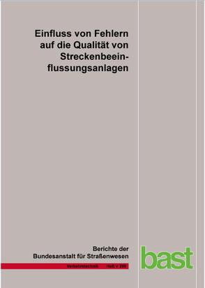 Einfluss von Fehlern auf die Qualität von Streckenbeeinflussungsanlagen von Fazekas,  A., Jakobs,  E., Neumann,  Th., Oeser,  M., Schwietering,  Chr., Volkenhoff,  T.