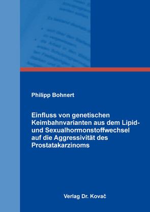 Einfluss von genetischen Keimbahnvarianten aus dem Lipid- und Sexualhormonstoffwechsel auf die Aggressivität des Prostatakarzinoms von Bohnert,  Philipp