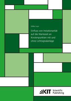 Einfluss von Instationarität auf die Wartezeit an Knotenpunkten mit und ohne Lichtsignalanlage von Leyn,  Ulrike