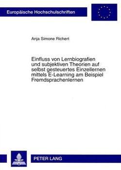 Einfluss von Lernbiografien und subjektiven Theorien auf selbst gesteuertes Einzellernen mittels E-Learning am Beispiel Fremdsprachenlernen von Richert,  Anja