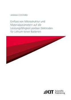 Einfluss von Mikrostruktur und Materialparametern auf die Leistungsfähigkeit poröser Elektroden für Lithium-Ionen Batterien von Costard,  Janina