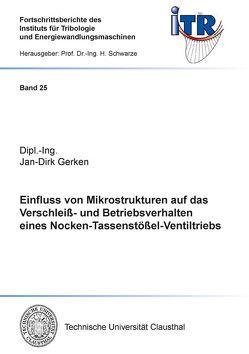 Einfluss von Mikrostrukturen auf das Verschleiß- und Betriebsverhalten eines Nocken-Tassenstößel-Ventiltriebs von Gerken,  Jan-Dirk