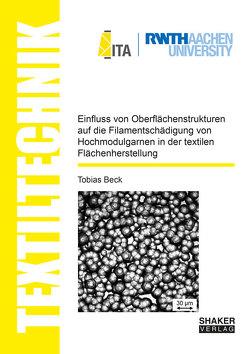 Einfluss von Oberflächenstrukturen auf die Filamentschädigung von Hochmodulgarnen in der textilen Flächenherstellung von Beck,  Tobias
