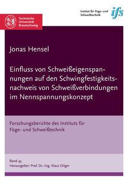 Einfluss von Schweißeigenspannungen auf den Schwingfestigkeitsnachweis von Schweißverbindungen im Nennspannungskonzept von Hensel,  Jonas