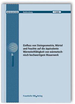 Einfluss von Steingeometrie, Mörtel und Feuchte auf die äquivalente Wärmeleitfähigkeit von wärmetechnisch hochwertigem Mauerwerk. von Engelhardt,  Max, Sprengard,  Christoph