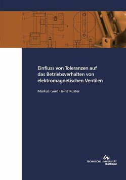 Einfluss von Toleranzen auf das Betriebsverhalten von elektromagnetischen Ventilen von Küster,  Markus Gerd Heinz