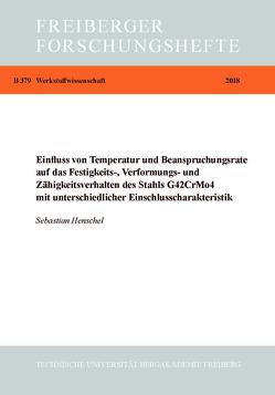 Einfluss vonTemperatur- und Beanspruchungsrate auf das Festigkeits., Verfürmungs- und Zähigkeitsverhalten des Stahl G42CrMo4 mit unterschiedlicher Einschlusscharakteristik von Henschel,  Sebastian