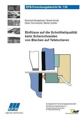 Einflüsse auf die Schnittteilqualität beim Scherschneiden von Blechen auf Tafelscheren von Arnold,  Bernd, Geißler,  Nikolai, Neugebauer,  Reimund, Schmoeckel,  Dieter