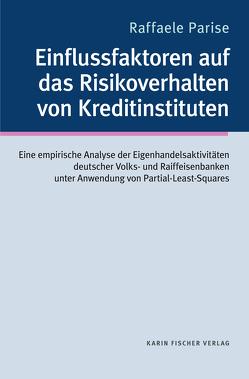 Einflussfaktoren auf das Risikoverhalten von Kreditinstituten: von Parise,  Raffaele