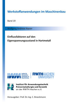 Einflussfaktoren auf den Eigenspannungszustand in Hartmetall von Kayser,  Wolfgang Andreas