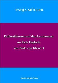 Einflussfaktoren auf den Lernkontext im Fach Englisch am Ende von Klasse 4 von Müller,  Tanja