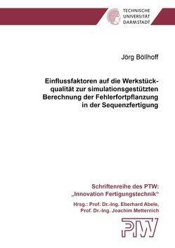 Einflussfaktoren auf die Werkstückqualität zur simulationsgestützten Berechnung der Fehlerfortpflanzung in der Sequenzfertigung von Böllhoff,  Jörg