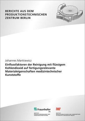 Einflussfaktoren der Reinigung mit flüssigem Kohlendioxid auf fertigungsrelevante Materialeigenschaften medizintechnischer Kunststoffe. von Mankiewicz,  Johannes, Uhlmann,  Eckart