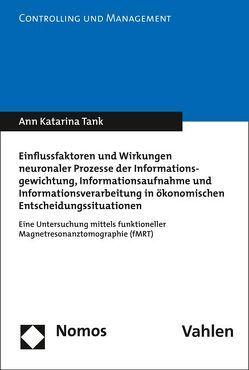 Einflussfaktoren und Wirkungen neuronaler Prozesse der Informationsgewichtung, Informationsaufnahme und Informationsverarbeitung in ökonomischen Entscheidungssituationen von Tank,  Ann Katarina