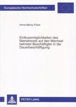 Einflussmöglichkeiten des Betriebsrats auf den Wechsel befristet Beschäftigter in die Dauerbeschäftigung von Fritze,  Anne-Maria