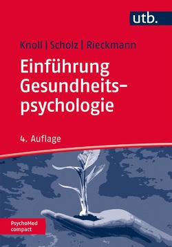 Einführung Gesundheitspsychologie von Knoll,  Nina, Rieckmann,  Nina, Scholz,  Urte