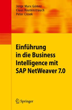 Einführung in Business Intelligence mit SAP NetWeaver 7.0 von Cissek,  Peter, Marx Gómez,  Jorge, Rautenstrauch,  Claus
