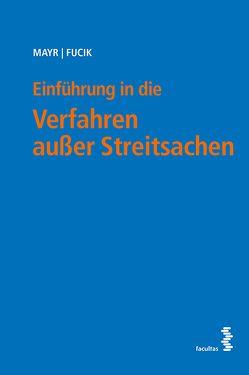 Einführung in die Verfahren außer Streitsachen von Fucik,  Robert, Mayr,  Peter G.
