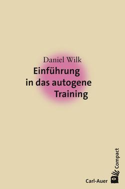Einführung in das Autogene Training von Wilk,  Daniel