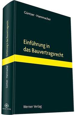 Einführung in das Bauvertragsrecht von Güntzer,  Karl Heinz, Hammacher,  Dr. Peter