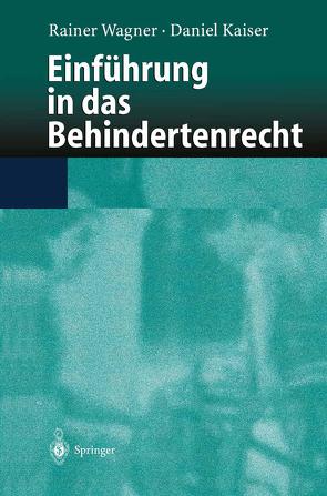 Einführung in das Behindertenrecht von Kaiser,  Daniel, Wagner,  Rainer