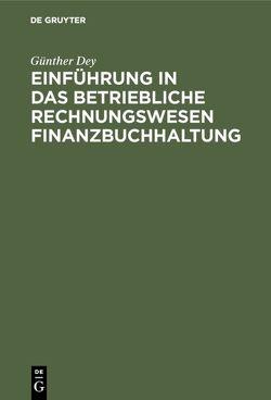 Einführung in das betriebliche Rechnungswesen Finanzbuchhaltung von Dey,  Günther