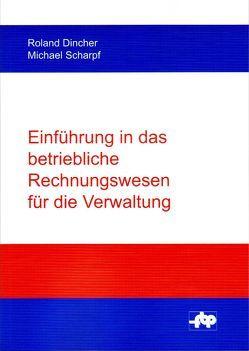 Einführung in das betriebliche Rechnungswesen für die Verwaltung von Dincher,  Roland, Scharpf,  Michael
