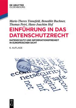 Einführung in das Datenschutzrecht von Buchner,  Benedikt, Hof,  Hans-Joachim, Petri,  Thomas, Tinnefeld,  Marie-Theres