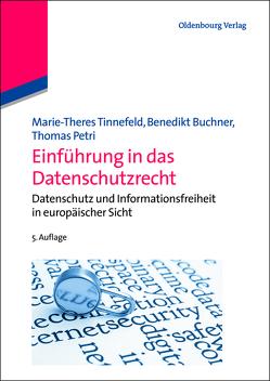 Einführung in das Datenschutzrecht von Buchner,  Benedikt, Petri,  Thomas, Tinnefeld,  Marie-Theres
