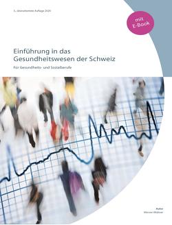Einführung in das Gesundheitswesen der Schweiz (inkl. E-Book) von Widmer,  Werner