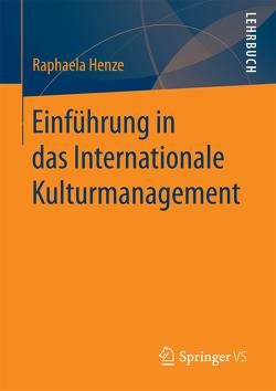 Einführung in das Internationale Kulturmanagement von Henze,  Raphaela