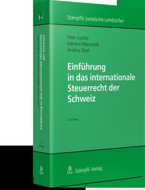 Einführung in das internationale Steuerrecht der Schweiz von Locher,  Peter, Marantelli,  Adriano, Opel,  Andrea