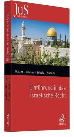 Einführung in das israelische Recht von Medina,  Barak, Scholz,  Lothar, Wabnitz,  Heinz-Bernd, Walter,  Christian