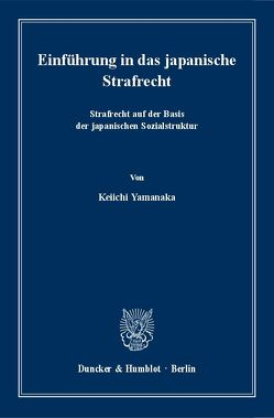 Einführung in das japanische Strafrecht. von Yamanaka,  Keiichi